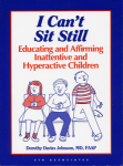 I Can't Sit Still:Educating and Affirming Inattentive and Hyperactive Children