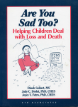 Are You Sad Too? Helping Children Deal With Loss and Death